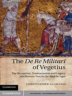 The De Re Militari of Vegetius: The Reception, Transmission and Legacy of a Roman Text in the Middle Ages