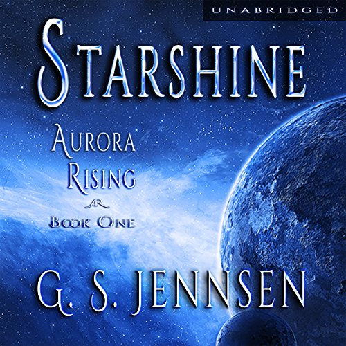 Starshine     Aurora Rising, Book One              By:                                                                                                                                 G. S. Jennsen                               Narrated by:                                                                                                                                 Pyper Down                      Length: 17 hrs and 18 mins     250 ratings     Overall 3.8