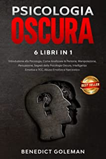 PSICOLOGIA OSCURA 6 LIBRI IN 1: Introduzione alla Psicologia, come Analizzare le Persone, Manipolazione, Persuasione, Segr...