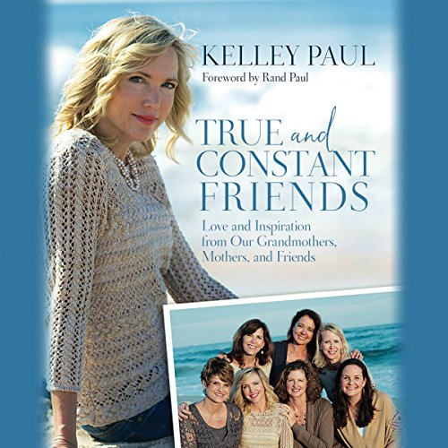 True and Constant Friends     Love and Inspiration from Our Grandmothers, Mothers, and Friends              By:                                                                                                                                 Kelley Paul,                                                                                        Rand Paul - foreword                               Narrated by:                                                                                                                                 Kelley Paul                      Length: 3 hrs and 49 mins     5 ratings     Overall 4.8