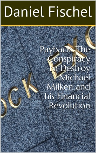 Payback: The Conspiracy to Destroy Michael Milken and his Financial Revolution (English Edition)