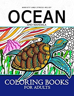 Anxiety and stress relief ocean and mandala coloring books for adults: Designs for Inspiration & Relaxation,Stress Relieving And Relaxing Patterns