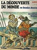 La Découverte du monde en bandes dessinées - 12 - Francis Drake - Un corsaire autour du monde / Mendana et Queiros pilotes des mers du Sud