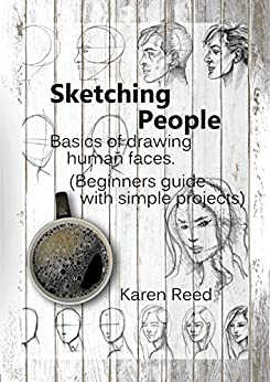 Sketching People: Basics of drawing human faces  (Beginners guide with simple projects) by [Karen Reed]