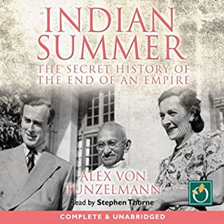 Indian Summer     The Secret History of the End of an Empire              Written by:                                                                                                                                 Alex von Tunzelmann                               Narrated by:                                                                                                                                 Stephen Thorne                      Length: 14 hrs and 36 mins     9 ratings     Overall 5.0