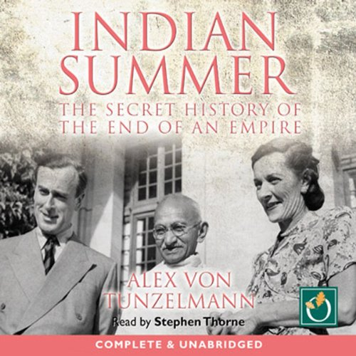 Indian Summer     The Secret History of the End of an Empire              By:                                                                                                                                 Alex von Tunzelmann                               Narrated by:                                                                                                                                 Stephen Thorne                      Length: 14 hrs and 36 mins     93 ratings     Overall 4.4