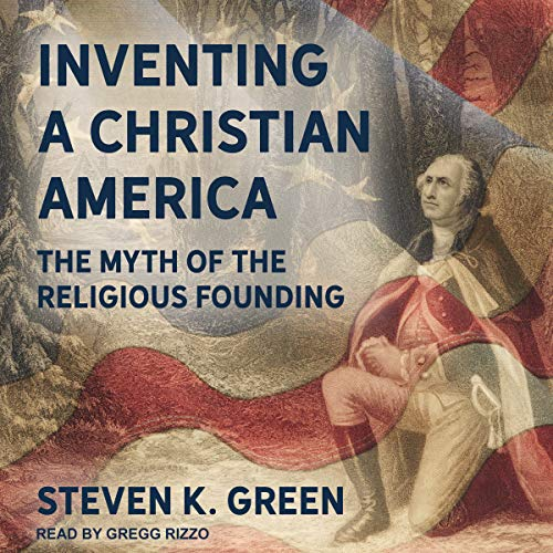 Inventing a Christian America     The Myth of the Religious Founding              By:                                                                                                                                 Steven K. Green                               Narrated by:                                                                                                                                 Gregg Rizzo                      Length: 11 hrs and 1 min     Not rated yet     Overall 0.0