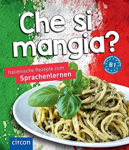 Che si mangia?: Italienische Rezepte zum Sprachenlernen (Kochen und Backen...