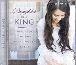 Daughter of a King: Songs for the 2007 Young Women by Phillips, Jenny (2006) Audio CD