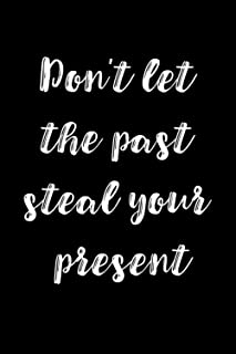 Don't Let the Past Steal Your Present: 6x9 Paper Journals To Write In; Inspirational Quote