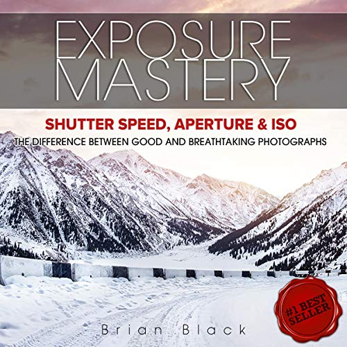 Exposure Mastery: Aperture, Shutter Speed & ISO  By  cover art