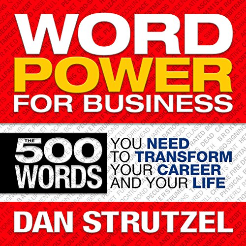 Word Power for Business     500 Words You Need to Transform Your Career and Your Life              By:                                                                                                                                 Dan Strutzel                               Narrated by:                                                                                                                                 Derek Shetterly,                                                                                        Carol Dines,                                                                                        Tony Craine                      Length: 4 hrs and 14 mins     Not rated yet     Overall 0.0