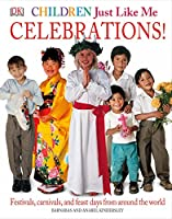 Children Just Like Me: Celebrations!: Festivals, Carnivals, and Feast Days from Around the World