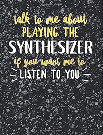 Funny Synthesizer Notebook Journal - Talk to Me About Playing the Synthesizer - 7.44x9.69 Composition Book College Ruled: Cute Gift for Synthesizer ... Music Students Instrument Band Class Notepad