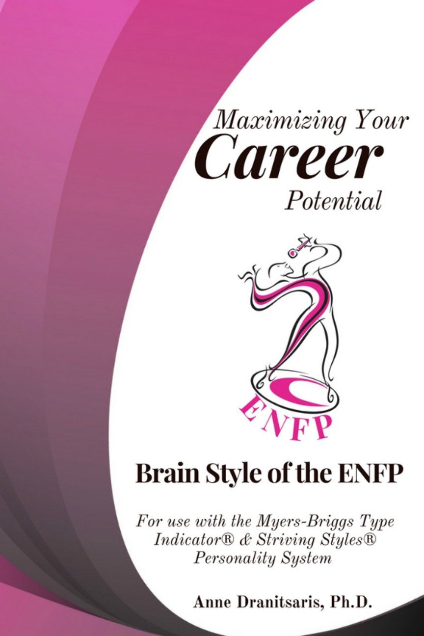 Maximizing Your Career Potential: Brain Style of the ENFP : For use with the Myers-Briggs Type Indicator® & Striving Styles® Personality System