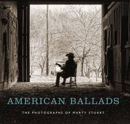 American Ballads: The Photographs of Marty Stuart
