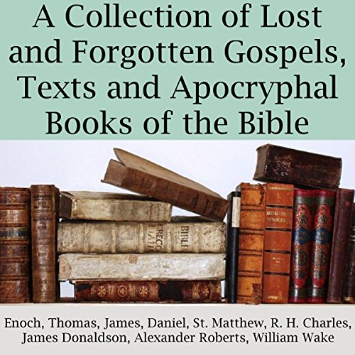 A Collection of Lost and Forgotten Gospels, Texts and Apocryphal Books of the Bible audiobook cover art