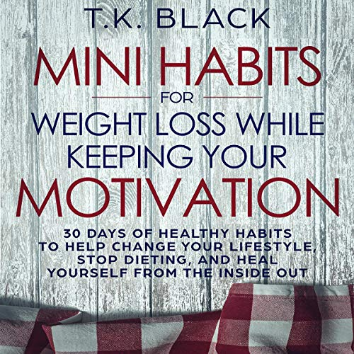 Mini Habits for Weight Loss While Keeping Your Motivation audiobook cover art