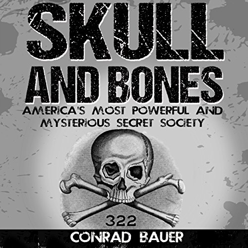Skull and Bones     America's Most Powerful and Mysterious Secret Society              By:                                                                                                                                 Conrad Bauer                               Narrated by:                                                                                                                                 Charles D. Baker                      Length: 3 hrs and 8 mins     13 ratings     Overall 4.2