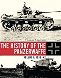 The History of the Panzerwaffe: Volume I: 1939–42 (General Military)