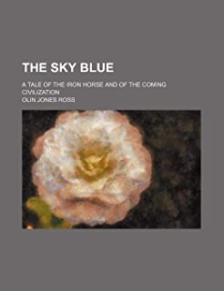 The Sky Blue; A Tale of the Iron Horse and of the Coming Civilization