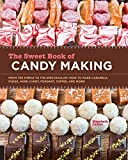 The Sweet Book of Candy Making: From the Simple to the Spectacular-How to Make Caramels, Fudge, Hard...