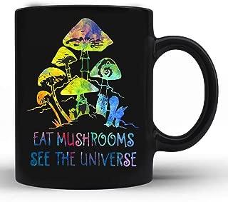 Eat mushrooms see the universe mug 11oz