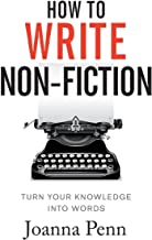 How To Write Non-Fiction: Turn Your Knowledge Into Words (Books for Writers)