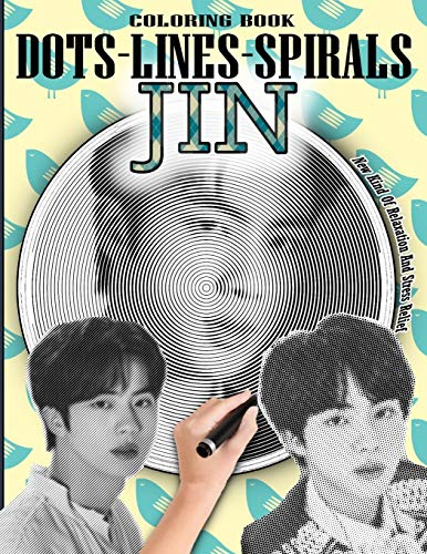 JIN DOTS LINES SPIRALS COLORING BOOK: Kim SEOKJIN Coloring Book - Adults & kids Relaxation Stress Relief - Famous Kpop Singer BTS JIN Coloring Book - ... Kim Seokjin Dots Lines Spirals Coloring Book