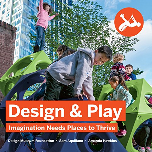 Compare Textbook Prices for Design & Play: Imagination Needs Places to Thrive 1st Edition ISBN 9780999090602 by Sam Aquillano,Amanda Hawkins