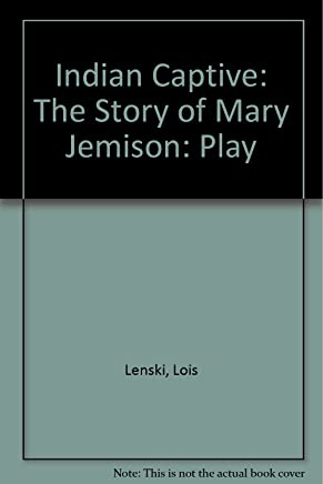 Indian Captive: Play: The Story of Mary Jemison