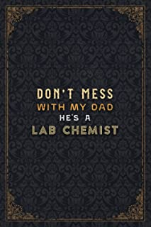 Lab Chemist Notebook Planner - Don't Mess With My Dad He's A Lab Chemist Job Title Working Cover Checklist Journal: Daily ...