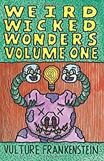 Weird Wicked Wonders Volume One