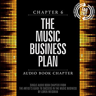The Artist's Guide to Success in the Music Business (2nd edition)     Chapter 6: The Music Business Plan              By:                                                                                                                                 Loren Weisman                               Narrated by:                                                                                                                                 Loren Weisman                      Length: 43 mins     32 ratings     Overall 4.4