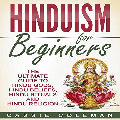 Hinduism for Beginners     The Ultimate Guide to Hindu Gods, Hindu Beliefs, Hindu Rituals and Hindu Religion              By:                                                                                                                                 Cassie Coleman                               Narrated by:                                                                                                                                 sangita chauhan                      Length: 1 hr and 25 mins     28 ratings     Overall 4.5