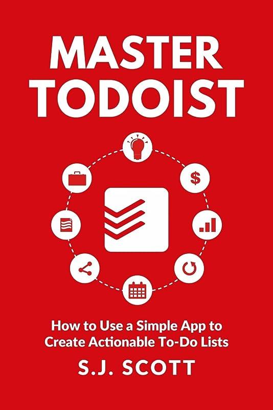 自明公爵小さいMaster Todoist: How to Use a Simple App to Create Actionable To-Do Lists and Organize Your Life