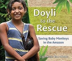 Doyli to the Rescue: Saving Baby Monkeys in the AmazonbyCathleen Burnham