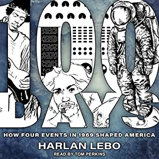 100 Days     How Four Events in 1969 Shaped America              By:                                                                                                                                 Harlan Lebo                               Narrated by:                                                                                                                                 Tom Perkins                      Length: 11 hrs and 15 mins     Not rated yet     Overall 0.0