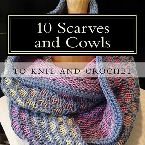 10 Scarves and Cowls: to knit and crochet