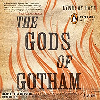 The Gods of Gotham                   By:                                                                                                                                 Lyndsay Faye                               Narrated by:                                                                                                                                 Steven Boyer                      Length: 12 hrs and 9 mins     1,020 ratings     Overall 4.3