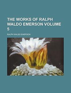 The Works of Ralph Waldo Emerson Volume 5
