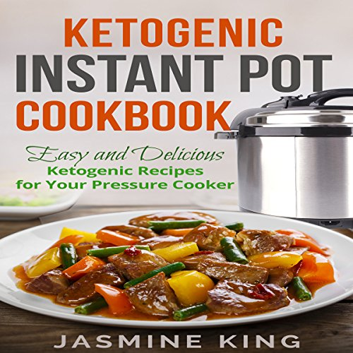 Ketogenic Instant Pot Cookbook: Easy and Delicious Ketogenic Recipes for Your Pressure Cooker audiobook cover art