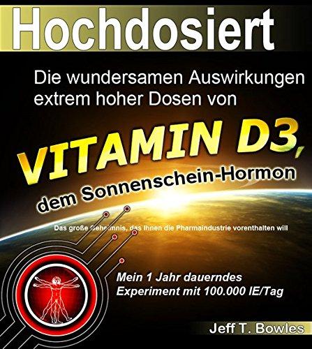 Hochdosiert: Die wundersamen Auswirkungen extrem hoher Dosen von Vitamin D3: das große Geheimnis, das Ihnen die Pharmaindustrie vorenthalten will