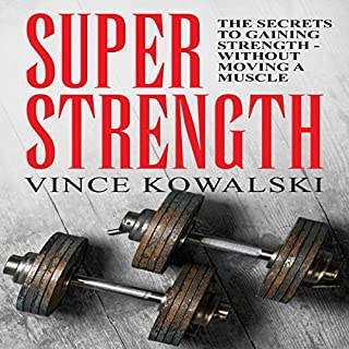 Super Strength: The Secret to Gaining Strength - Without Moving a Muscle cover art