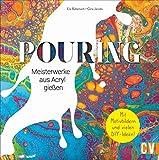 Pouring. Meisterwerke aus Acryl gießen. Mit vielen spannenden DIY-Projekten zum Basteln von Schmuck und Wohndekoration! Inklusive trendigen Pastell- und Metallic-Pourings.