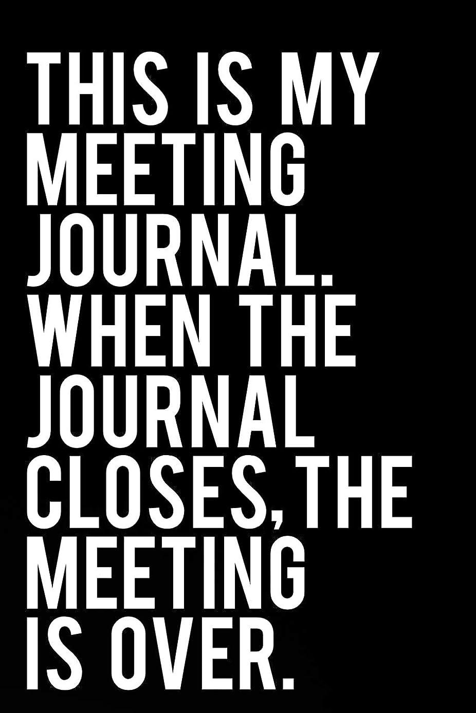 長々と手荷物寛大さThis Is My Meeting Journal. When The Journal Closes, The Meeting Is Over: Funny Sarcastic Blank Lined Office Journal 110 Pages