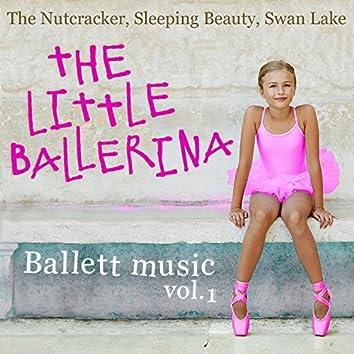 Ballet music: The Little Ballerina - The Nutcracker, Sleeping Beauty, Swan Lake, Vol. 1