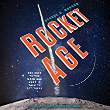 Rocket Age: The Race to the Moon and What It Took to Get There