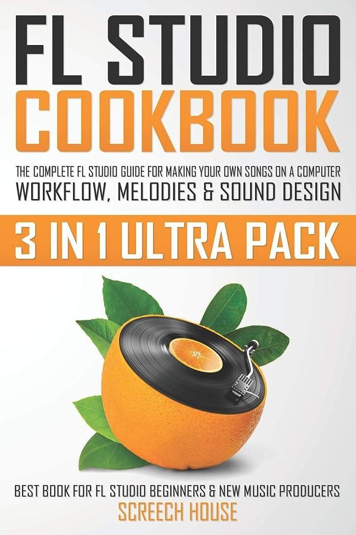 トランク失フェードFL STUDIO COOKBOOK (3 IN 1 ULTRA PACK): The Complete FL Studio Guide for Making Your Own Songs on a Computer: Workflow, Melodies & Sound Design (Best Book for FL Studio Beginners & New Music Producers)