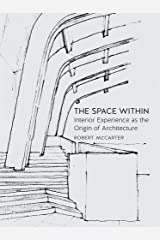 The Space Within: Interior Experience as the Origin of Architecture Kindle Edition
